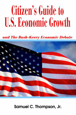 Citizen's Guide to U.S. Economic Growth: and The Bush-Kerry Economic Debate (Paperback)