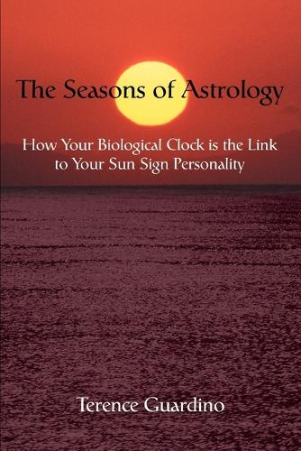 The Seasons of Astrology: How Your Biological Clock Is the Link to Your Sun Sign Personality (Paperback)