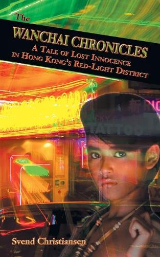 The Wanchai Chronicles: A Tale of Lost Innocence in Hong Kong's Red-Light District (Paperback)