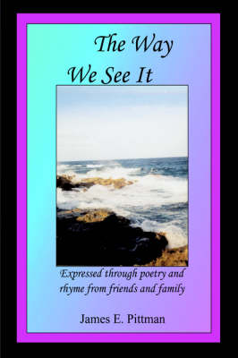 The Way We See It: Expressed Through Poetry and Rhyme from Friends and Family (Paperback)