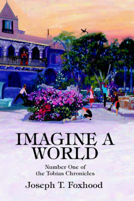 Imagine a World: Number One of the Tobias Chronicles (Paperback)