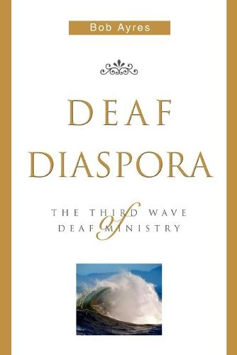Deaf Diaspora: The Third Wave of Deaf Ministry (Paperback)