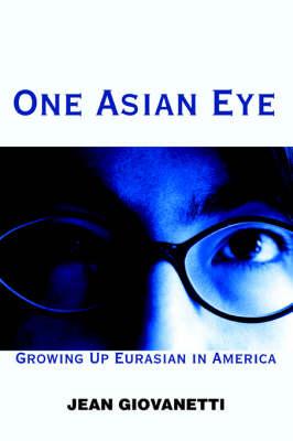 One Asian Eye: Growing Up Eurasian in America (Paperback)