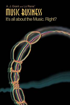 Music Business: It's All about the Music. Right? (Paperback)