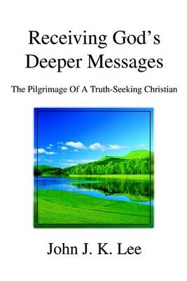 Receiving God's Deeper Messages: The Pilgrimage of a Truth-Seeking Christian (Paperback)