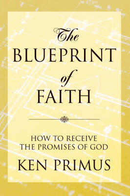 The Blueprint of Faith: How to Receive the Promises of God (Paperback)