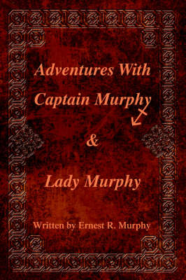 Adventures with Captain Murphy & Lady Murphy (Paperback)