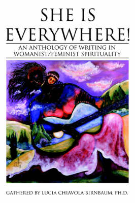 She Is Everywhere!: An Anthology of Writing in Womanist/Feminist Spirituality (Paperback)