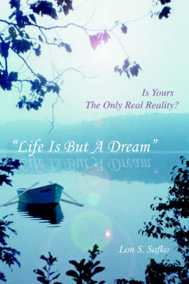 Life Is But a Dream: Is Yours the Only Real Reality? (Paperback)