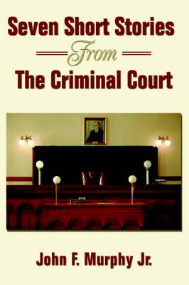 Seven Short Stories from the Criminal Court (Paperback)