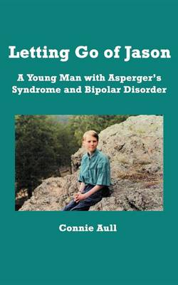 Letting Go of Jason: A Young Man with Asperger's Syndrome and Bipolar Disorder (Paperback)