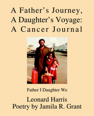 A Father's Journey, a Daughter's Voyage: A Cancer Journal: Father I Daughter We (Paperback)