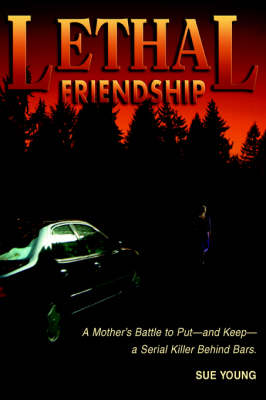 Lethal Friendship: A Mother's Battle to Put--And Keep--A Serial Killer Behind Bars (Paperback)