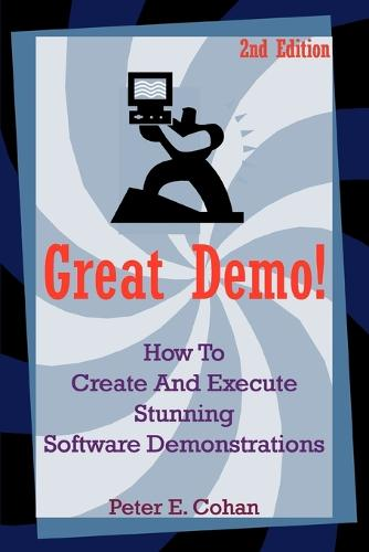 Great Demo!: How to Create and Execute Stunning Software Demonstrations (Paperback)