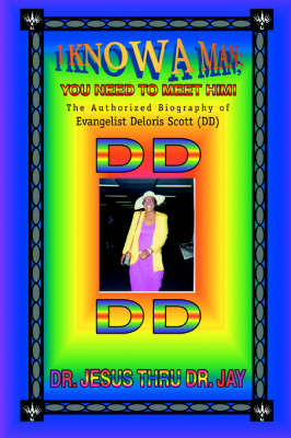 I Know a Man; You Need to Meet Him!: The Authorized Biography of Evangelist Deloris Scott (DD) (Paperback)