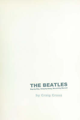 The Beatles: Day-By-Day, Song-By-Song, Record-By-Record (Paperback)