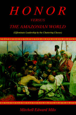 Honor Versus the Amazonian World: (Effeminate Leadership by the Chattering Classes) (Paperback)
