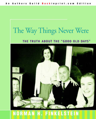 The Way Things Never Were: The Truth about the Good Old Days (Paperback)