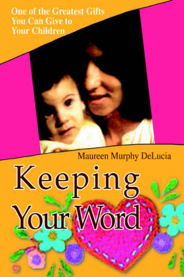 Keeping Your Word: One of the Greatest Gifts You Can Give to Your Children (Paperback)