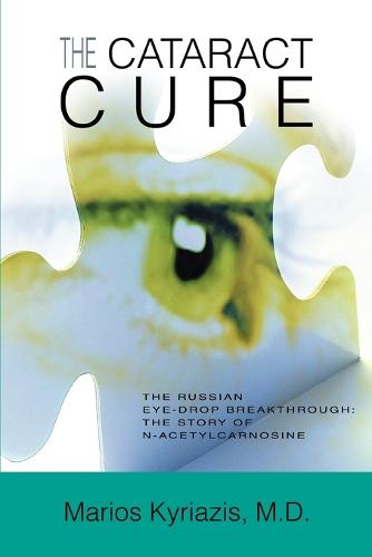 The Cataract Cure: The Russian eye-drop breakthrough: The story of N-acetylcarnosine (Paperback)