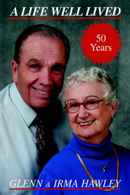 A Life Well Lived: Glenn and Irma Hawley (Paperback)