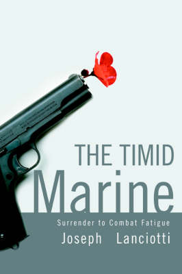 The Timid Marine: Surrender to Combat Fatigue (Paperback)