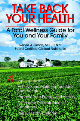 Take Back Your Health: A Total Wellness Guide for You and Your Family (Paperback)