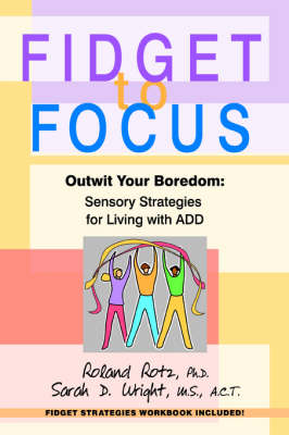 Fidget to Focus: Outwit Your Boredom: Sensory Strategies for Living with ADD (Paperback)