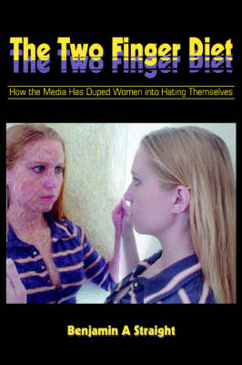 The Two Finger Diet: How the Media Has Duped Women Into Hating Themselves (Paperback)