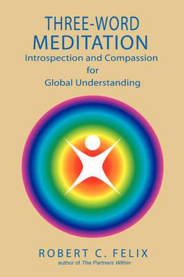 Three Word Meditation: The Power of Partnerships Between Prayer and Meditation (Paperback)