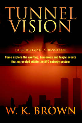 Tunnel Vision: (Thru the Eyes of a Transit Cop) (Paperback)