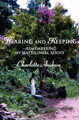 Hearing and Keeping--Remembering My Matrilineal Roots (Paperback)