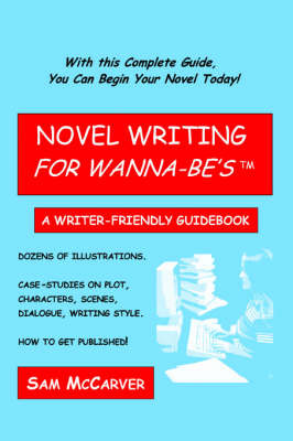 Novel Writing for Wanna-Be's: A Writer-Friendly Guidebook (Paperback)