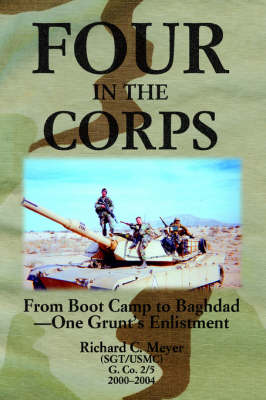 Four in the Corps: From Boot Camp to Baghdad- One Grunt's Enlistment (Paperback)