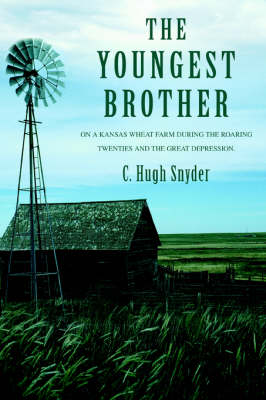 The Youngest Brother: On a Kansas Wheat Farm During the Roaring Twenties and the Great Depression. (Paperback)