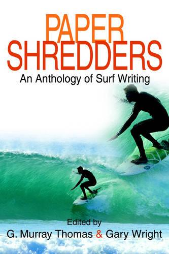 Paper Shredders: An Anthology of Surf Writing (Paperback)
