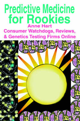 Predictive Medicine for Rookies: Consumer Watchdogs, Reviews, & Genetics Testing Firms Online (Paperback)