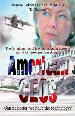 American Ceos Can Do Better, We Have the Technology?: The American High & Low Intellectual Property Is at Risk for Terrorism from Abroad. (Paperback)