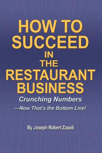 How to Succeed in the Restaurant Business: Crunching Numbers--Now That's the Bottom Line! (Paperback)