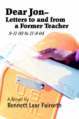Dear Jon - Letters to and from a Former Teacher: 9-11-93 to 11-9-04 (Paperback)