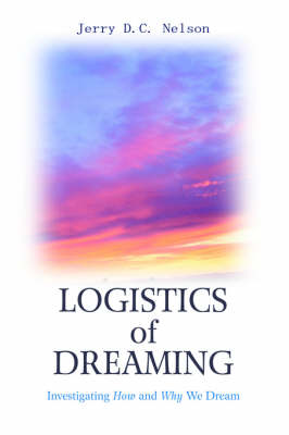 Logistics of Dreaming: Investigating How and Why We Dream (Paperback)