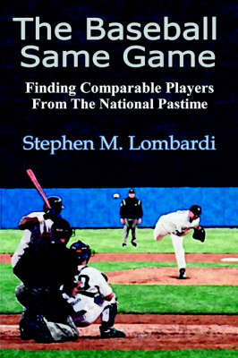 The Baseball Same Game: Finding Comparable Players from the National Pastime (Paperback)