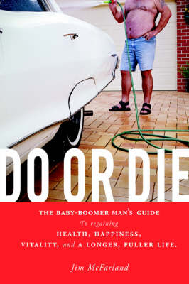 Do or Die: The Baby-Boomer Man's Guide to Regaining Health, Happiness, Vitality, and a Longer, Fuller Life. (Paperback)