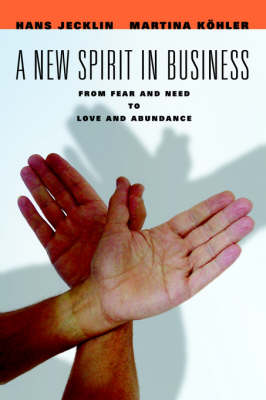 A New Spirit in Business: From Fear and Need to Love and Abundance (Paperback)