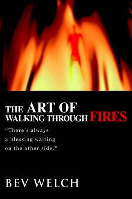 The Art of Walking Through Fires: There's Always a Blessing Waiting on the Other Side. (Paperback)