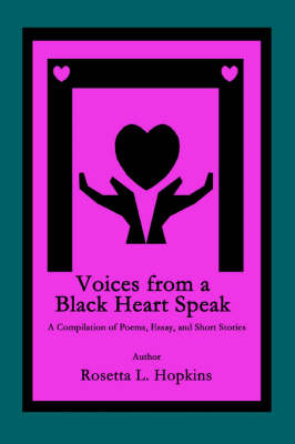 Voices from a Black Heart Speak: A Compilation of Poems, Essay, and Short Stories (Paperback)