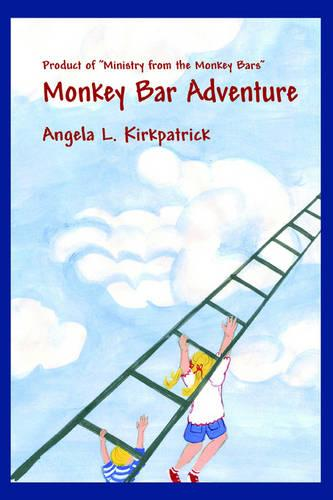 Monkey Bar Adventure: Product of Ministry from the Monkey Bars (Paperback)