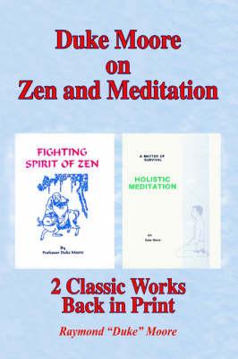 Duke Moore on Zen and Meditation: Fighting Spirit of Zen & Holistic Meditation (Paperback)