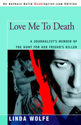 Love Me to Death: A Journalist's Memoir of the Hunt for Her Friend's Killer (Paperback)