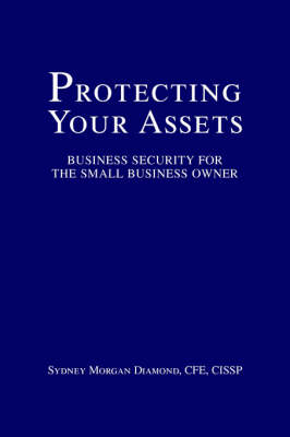 Protecting Your Assets: Business Security for the Small Business Owner (Paperback)